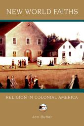 New World Faiths : Religion in Colonial America: Religion in Colonial America