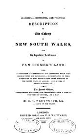 A Statistical, Historical, and Political Description of the Colony of New South Wales: And Its Dependent Settlements in Van Diemen's Land