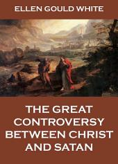 The Great Controversy Between Christ And Satan: eBook Edition