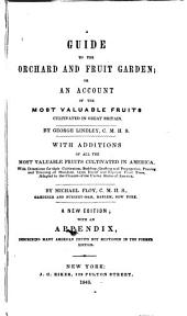 A Guide to the Orchard and Fruit Garden: Or An Account of the Most Valuable Fruits Cultivated in Great Britain
