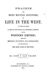 Prairie and Rocky Mountain Adventures: Or, Life in the West