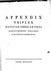 Appendix triplex Notitiæ orbis antiqui, cum tabulis æneis xviii: Volume 4