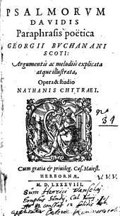 Psalmorvm Davidis Paraphrasis poetica Georgii Bvchanani Scoti: Argumentis ac melodiis explicata atque illustrata