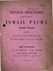 Nouvelle consultation pour ... Ismaïl Pacha, Vice-roi d'Égypte, délibérée par Me O. Barrot, MMes Dufaure et J. Favre. Note explicative sur le travail & le salaire des ouvriers égyptiens requis pour la Compagnie du Canal de Suez