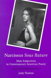 Narcissus Sous Rature: Male Subjectivity in Contemporary American Poetry