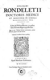 Gulielmi Rondeletii ... Libri de piscibus marinis, in quibus verae piscium effigies expressae sunt. ... Postremò accesserunt indices necessarij