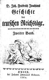 Geschichte der teutschen Reichstaege: Band 2