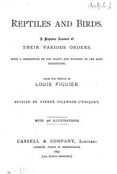 Reptiles and Birds: A Popular Account of Their Various Orders, with a Description of the Habits and Economy of the Most Interesting