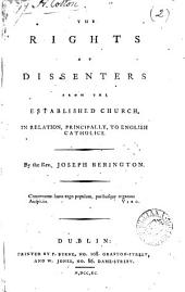 The Rights of Dissenters from the Established Church: In Relation, Principally, to English Catholics. By the Rev. Joseph Berington
