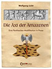 Die Axt der Amazonen: Eine Penthesilea-Modifikation in Prosa