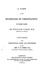 A View of the Evidences of Christianity in Three Parts. A New Ed. with Introduction, Notes and Supplement by T. R. Birks