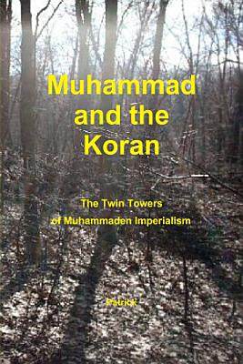 Muhammad and the Koran  The Twin Towers of Muhammaden Imperialism