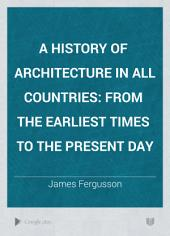A History of Architecture in All Countries: From the Earliest Times to the Present Day, Volume 1