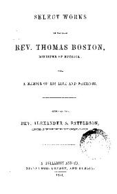 Select Works of Thomas Boston: With a Memoir of His Life and Writings