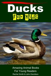 Ducks For Kids - Amazing Animal Books For Young Readers