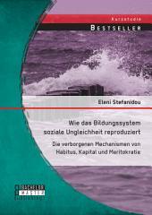 Wie das Bildungssystem soziale Ungleichheit reproduziert: Die verborgenen Mechanismen von Habitus, Kapital und Meritokratie