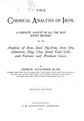 The Chemical Analysis of Iron: A Complete Account of All the Best Known Methods for the Analysis of Iron, Steel, Pig-iron, Iron Ore, Limestone, Slag, Clay, Sand, Coal, Coke, and Furnace and Producer Gases