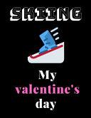 Skiing My Valentine's Day