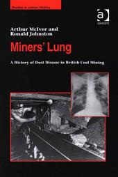 Miners' Lung: A History of Dust Disease in British Coal Mining