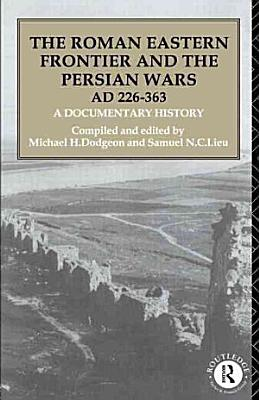 The Roman Eastern Frontier and the Persian Wars  AD 226 363
