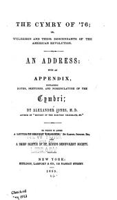 The Cymry of '76, Or, Welshmen and Their Descendants of the American Revolution: An Address with an Appendix, Containing Notes, Sketches, and Nomenclature of the Cymbri