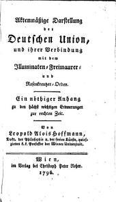Aktenmäßige Darstellung der Deutschen Union, und ihrer Verbindung mit dem Illumineten-Freimaurer und Rosenkreutzer-Orden