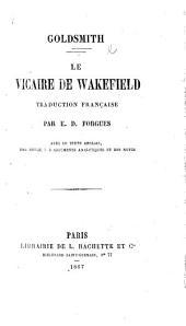 Le vicaire de Wakefield. Traduction française par E. D. Forgues, avec le texte anglais, une notice, des arguments analytiques et des notes [by Alexandre Beljame].
