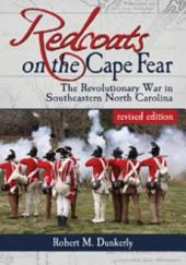 Redcoats on the Cape Fear: The Revolutionary War in Southeastern North Carolina, revised edition