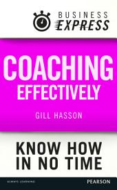 Business Express: Coaching effectively: Coach others to achieve their best for themselves, your team and the organisation