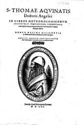 S. Thomae Aquinatis Doctoris angelici In libros meteorologicorum Aristotelis praeclarissima commentaria: cum duplici textus interpretatione, una Francisci Vatabli, antiqua altera ...