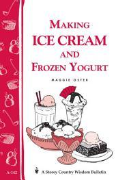 Making Ice Cream and Frozen Yogurt: Storey's Country Wisdom Bulletin A-142