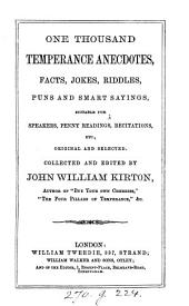 One thousand temperance anecdotes [&c.] collected and ed. by J.W. Kirton