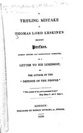 A Trifling Mistake in Thomas Lord Erskine's Recent Preface: Shortly Noticed and Respectfully Corrected, in a Letter to His Lordship