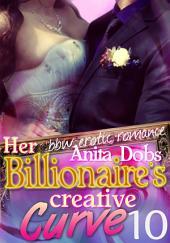 Her Billionaire's Creative Curve #10 (bbw Erotic Romance): The Billionaire's Curve Desire Series