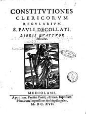 Constitutiones Clericorum Regularium S. Pauli decollati. Libris quattuor distinctae