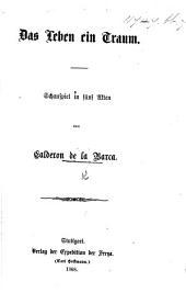 Das Leben ein Traum. Schauspiel in fünf Akten. [Translated by Joseph Schreyvogel.]