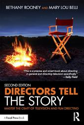 Directors Tell the Story: Master the Craft of Television and Film Directing, Edition 2