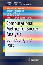 Computational Metrics for Soccer Analysis: Connecting the dots