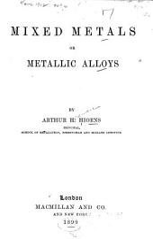 Mixed Metals: Or, Metallic Alloys