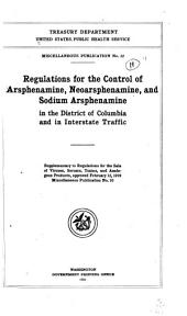 Regulations for the Control of Arsphenamine, Neoarsphenamine, and Sodium Arsphenamine in the District of Columbia and in Interstate Traffic: Supplementary to Regulations for the Sale of Viruses, Serums, Toxins, and Analogous Products, Approved February 12, 1919, Miscellaneous Publication, Issue 10