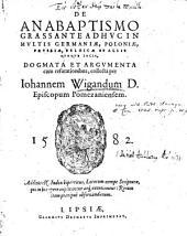 De anabaptismo grassante adhuc in multis Germaniae ... locis, dogmata et argumenta cum refutationibus