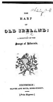The Harp of Old Ireland: a Selection of the Songs of Hibernia