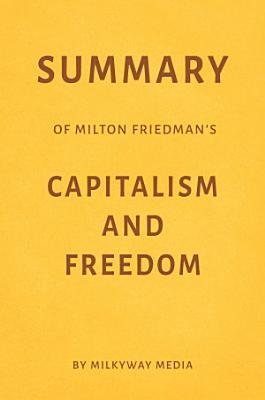 Summary of Milton Friedman   s Capitalism and Freedom by Milkyway Media