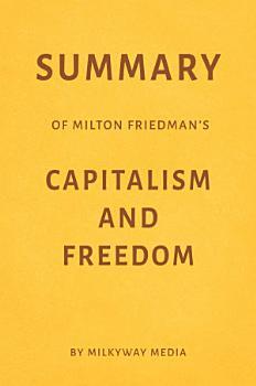 Summary of Milton Friedman   s Capitalism and Freedom by Milkyway Media PDF
