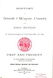 History of Detroit and Wayne County and Early Michigan: A Chronological Cyclopedia of the Past and Present, Volume 1