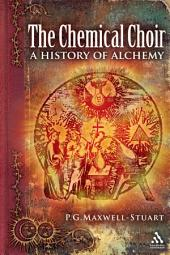 The Chemical Choir: A History of Alchemy