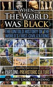 When the World Was Black Part One: The Untold History of the World's First Civilizations Prehistoric Culture