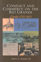 Conflict And Commerce On The Rio Grande: Laredo, 1755-1955