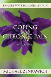 COPING WITH CHRONIC PAIN - MY JOURNEY: Explore Ways to Minimize Pain