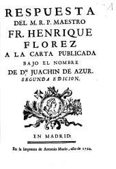 Respuesta del M.R.P. maestro Fr. Henrique Florez a la carta publicada bajo el nombre de Dn. Juachin de Azur